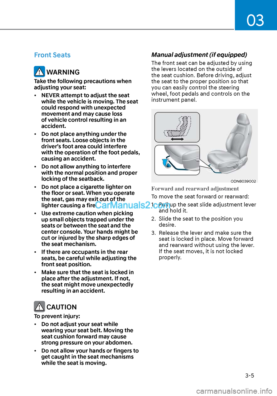 Hyundai Sonata 2020 Owners Guide 03 3-5 Front Seats  WARNING Take the following precautions when  adjusting your seat: • NEVER attempt to adjust the seat  while the vehicle is moving. The seat  could respond with unexpected  moveme