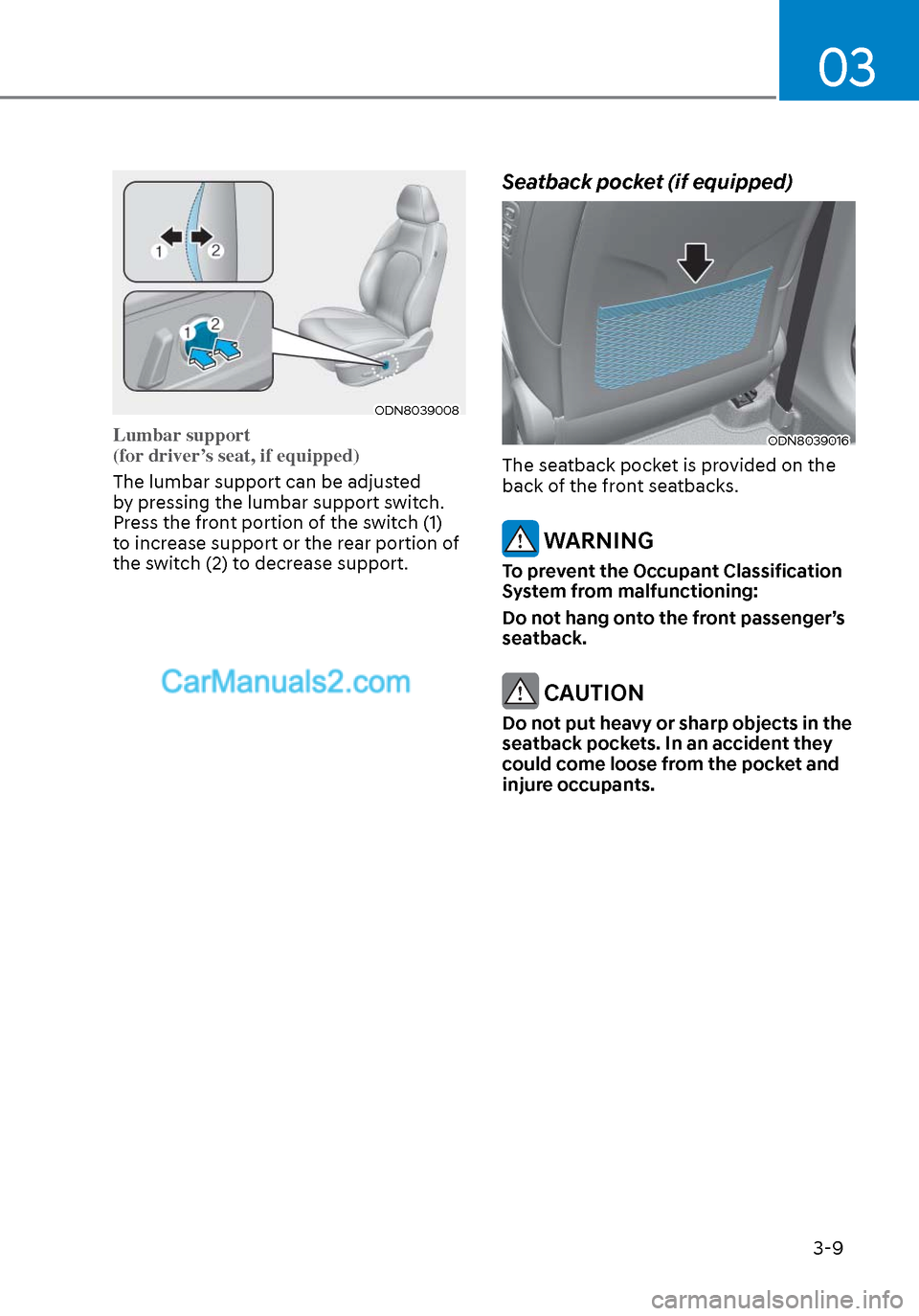 Hyundai Sonata 2020 Owners Guide 03 3-9 ODN8039008ODN8039008 Lumbar support  (for driver's seat, if equipped)  The lumbar support can be adjusted  b y pressing the lumbar support switch.  Press the front portion of the switch (1)