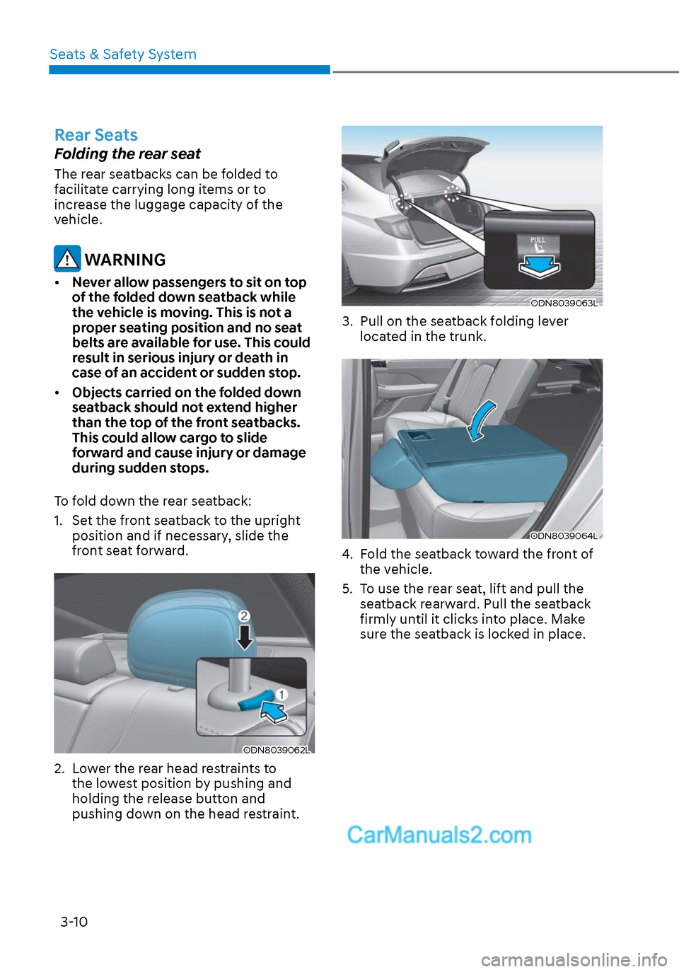 Hyundai Sonata 2020 Owners Guide Seats & Safety System3-10 Rear Seats Folding the rear seat The rear seatbacks can be folded to  facilitate carrying long items or to  increase the luggage capacity of the  vehicle.  WARNING •  Never