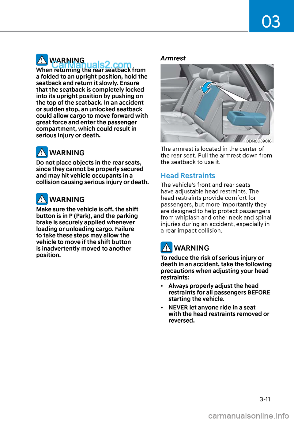 Hyundai Sonata 2020 Owners Guide 03 3-11  WARNING When returning the rear seatback from  a folded to an upright position, hold the  seatback and return it slowly. Ensure  that the seatback is completely locked  into its upright posit