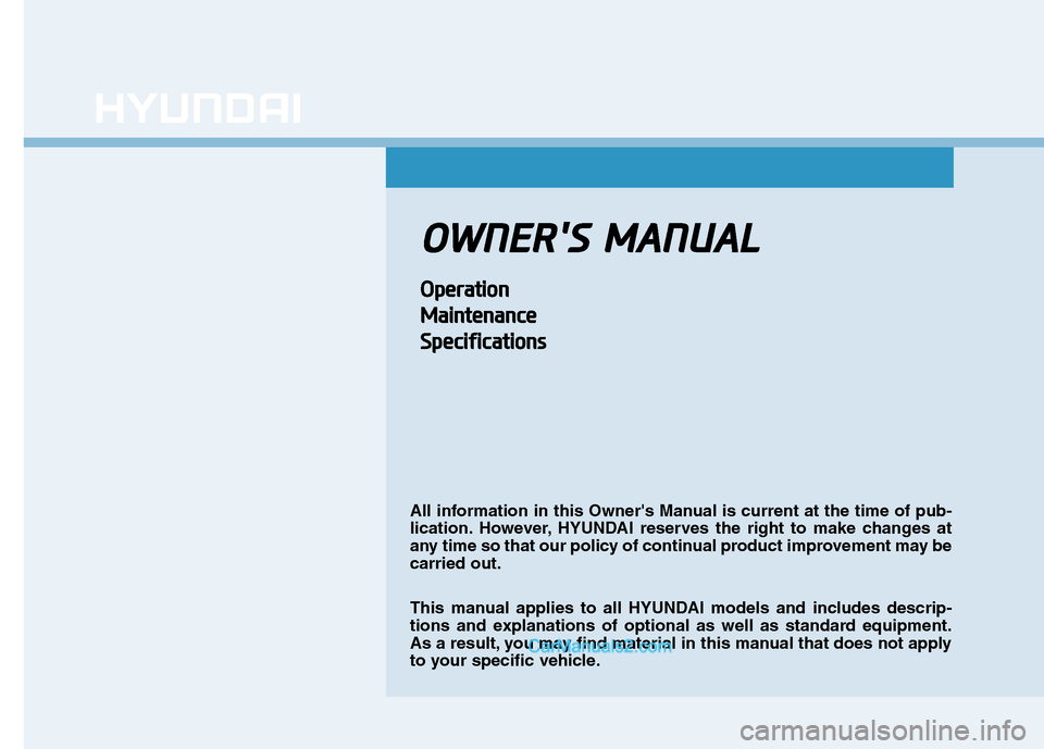 Hyundai Tucson 2019  Owners Manual O OW WN NE ER R S S   M MA AN NU UA AL L O Op pe er ra at ti io on n M Ma ai in nt te en na an nc ce e S Sp pe ec ci if fi ic ca at ti io on ns s All information in this Owners Manual is current at