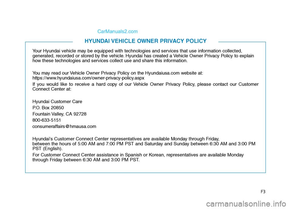 Hyundai Tucson 2019  Owners Manual F3 Your Hyundai vehicle may be equipped with technologies and services that use information collected,  generated, recorded or stored by the vehicle. Hyundai has created a Vehicle Owner Privacy Policy