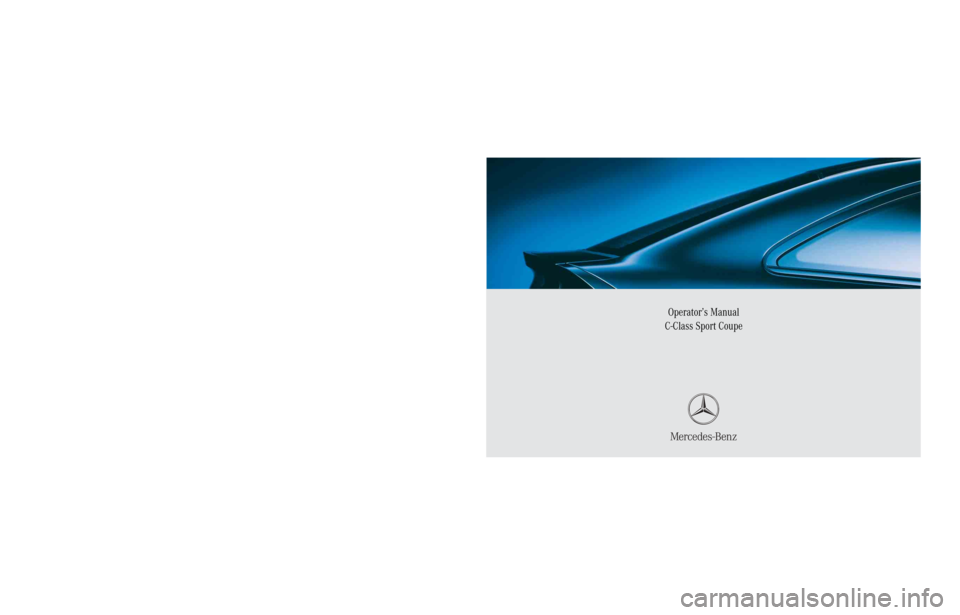 MERCEDES-BENZ C COUPE 2005 CL203 Owners Manual Sommer Corporate\ Media\ AG Operator's Manual C-Class Sport Coupe Order No. 6515 0146 13 Part No. 203 584 22 71 USA Edition B 2005 Ê4Ct6gbË2035842271 Operator's Manual C-Class Sport Coupe