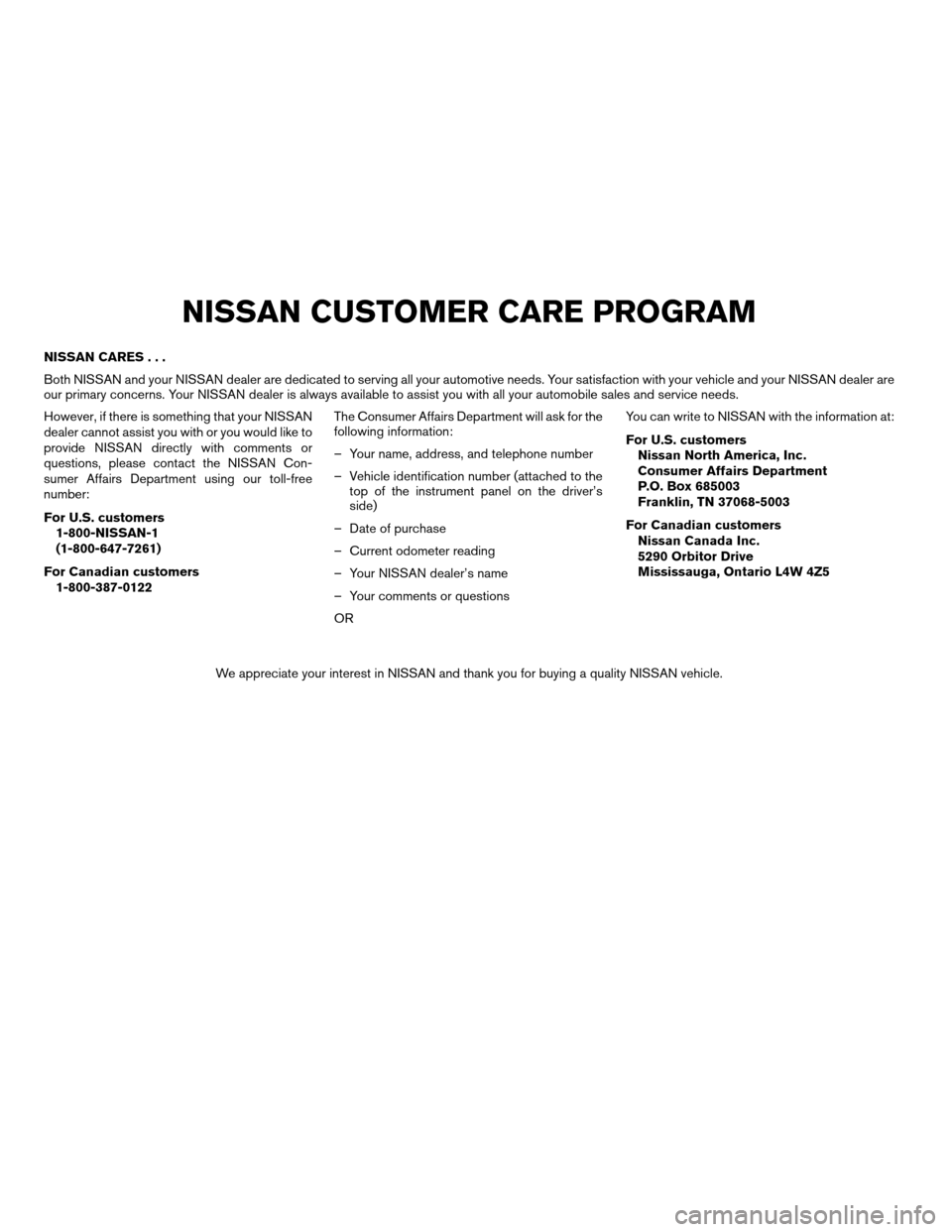 NISSAN ALTIMA COUPE 2009 D32 / 4.G Owners Manual NISSAN CARES... Both NISSAN and your NISSAN dealer are dedicated to serving all your automotive needs. Your satisfaction with your vehicle and your NISSAN dealer are our primary concerns. Your NISSAN
