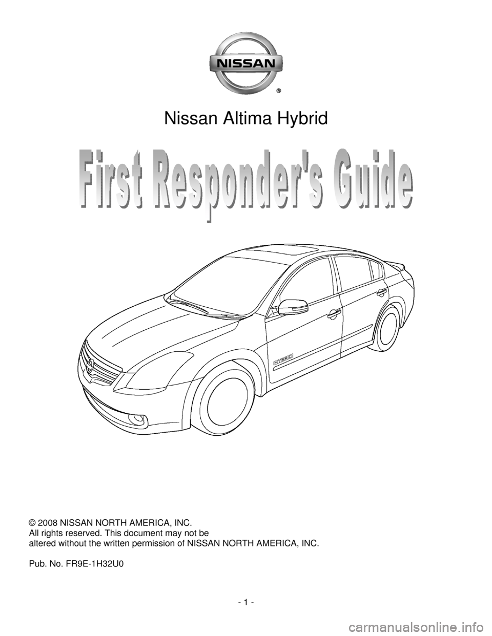 NISSAN ALTIMA HYBRID 2009 L32A / 4.G First Responders Guide - 1 -      Nissan Altima Hybrid                    © 2008 NISSAN NORTH AMERICA, INC.  All rights reserved. This document may not be   altered without the written permission of NISSAN NORTH AMERICA, I