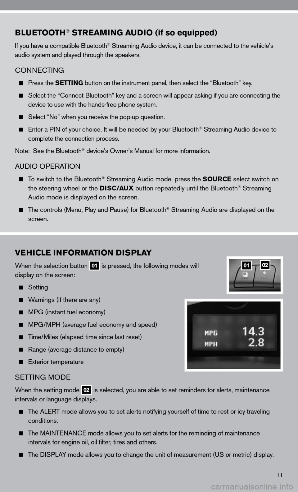 NISSAN ALTIMA COUPE 2010 D32 / 4.G Quick Reference Guide 11 BLUETOOTH® STREAMING AUDIO (if so equipped)    if you have a compatible Bluetooth® Streaming Audio device, it can be connected to the vehicle's  audio system and played through the speakers. cO