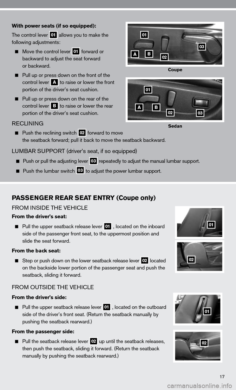 NISSAN ALTIMA COUPE 2010 D32 / 4.G Quick Reference Guide 17 PASSENGER REAR SEAT ENTRY (Coupe only)  fROM in Side TH e VeHic Le From the driver's seat:    Pull the upper seatback release lever 01 , located on the inboard      side of the passenger front se