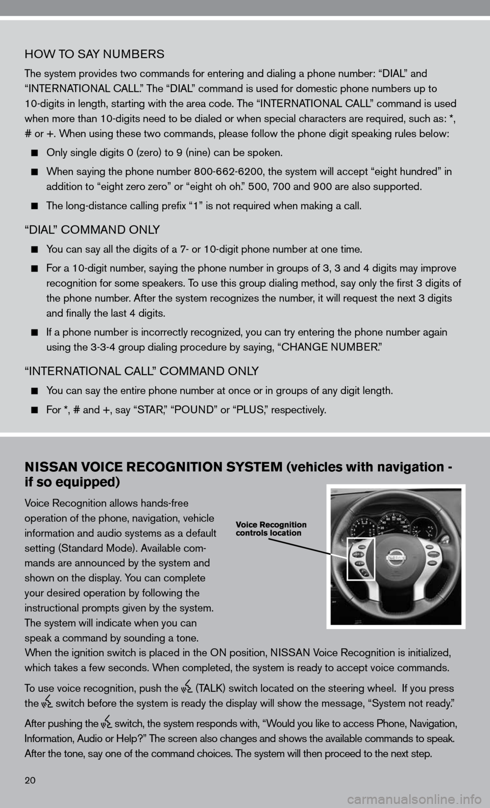 "NISSAN ALTIMA HYBRID 2010 L32A / 4.G Quick Reference Guide 20 HOW TO SAy nuMBeRS The system provides two commands for entering and dialing a phone number: "" diAL"" and    ""inTe RnATi OnAL c ALL."" The ""diAL"" command is used for domestic phone number"