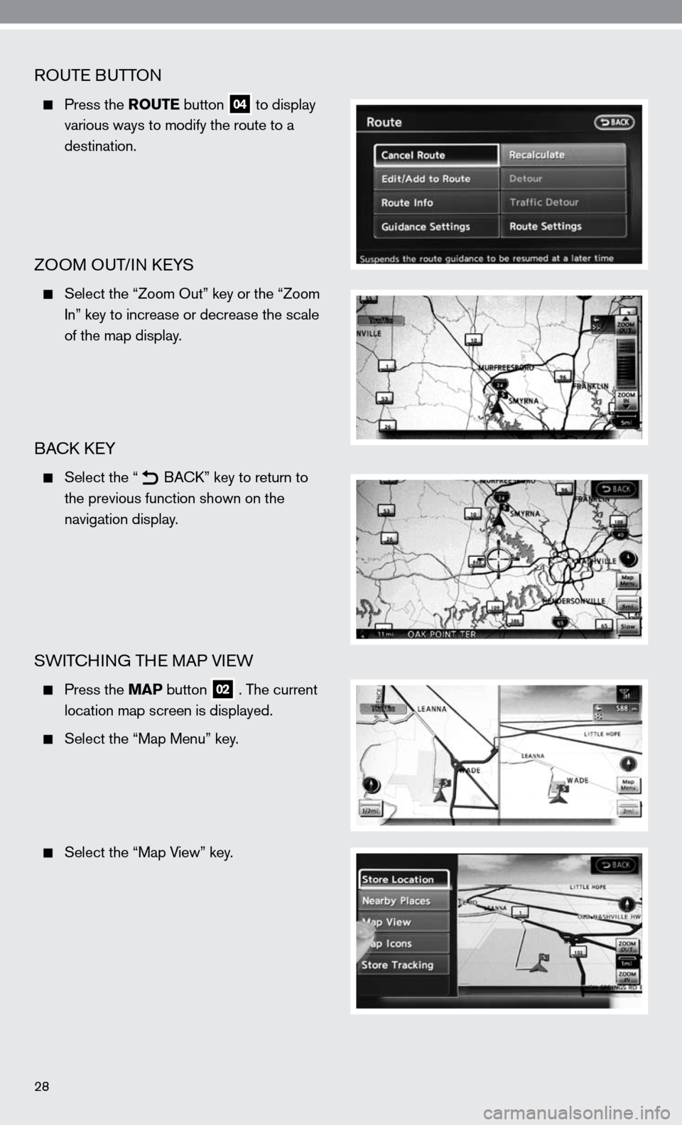 "NISSAN ALTIMA HYBRID 2010 L32A / 4.G Quick Reference Guide ROuTe B uTTOn   Press the ROUTE button 04 to display      various ways to modify the route to a      destination. ZOOM O uT/in key S   Select the ""Zoom Out"" key or the ""Zoom      i n"" key to i"