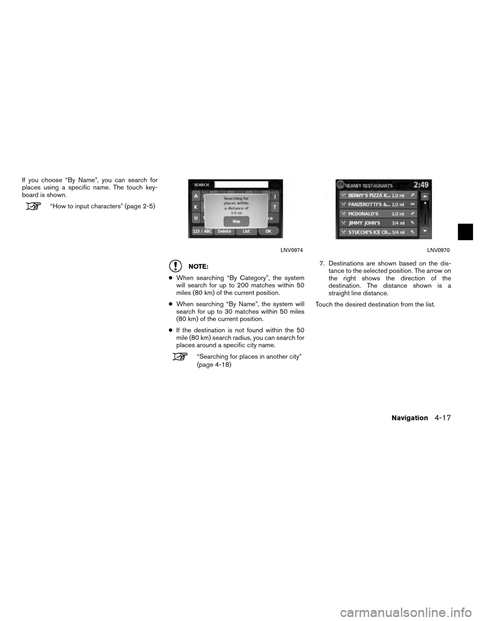 "NISSAN VERSA 2010 1.G LC Navigation Manual If you choose ""By Name"", you can search for places using a specific name. The touch key- board is shown. ""How to input characters"" (page 2-5) NOTE: ● When searching ""By Category"", the sy"