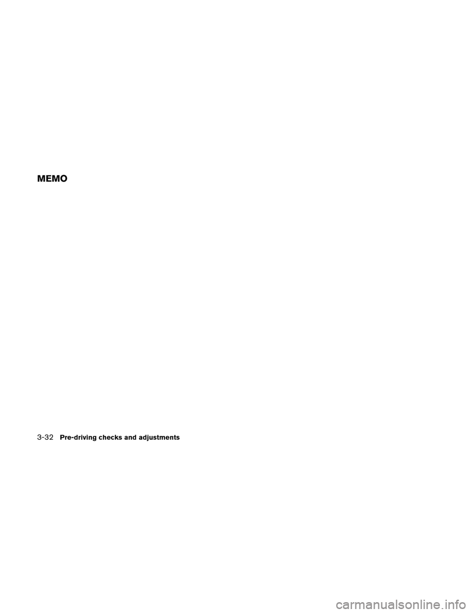 NISSAN VERSA HATCHBACK 2010 1.G Owners Manual MEMO 3-32Pre-driving checks and adjustments