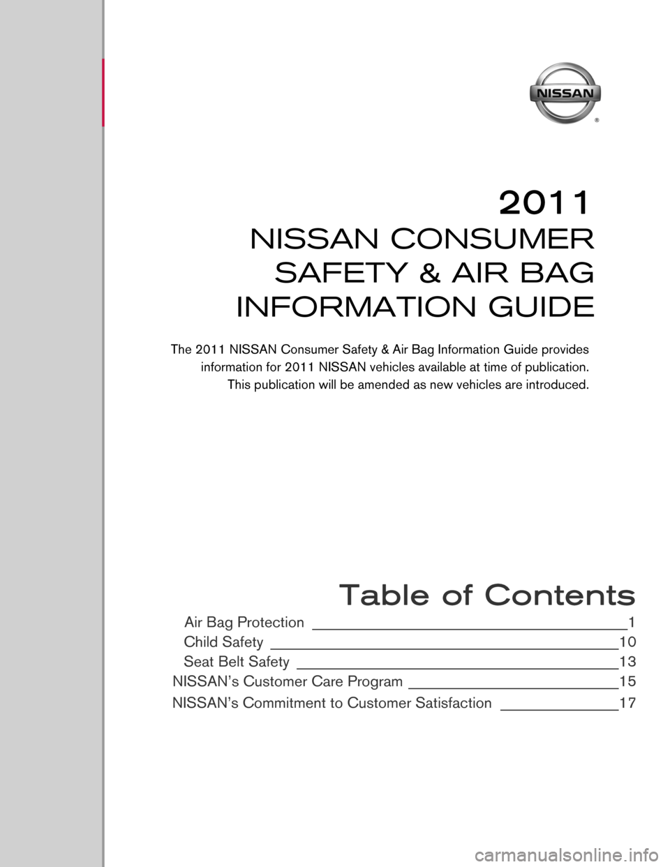NISSAN ROGUE 2011 1.G Consumer Safety Air Bag Information Guide                                                Table of Contents Air Bag Protection ________________________________________________1 Child Safety  ____________________________________________________