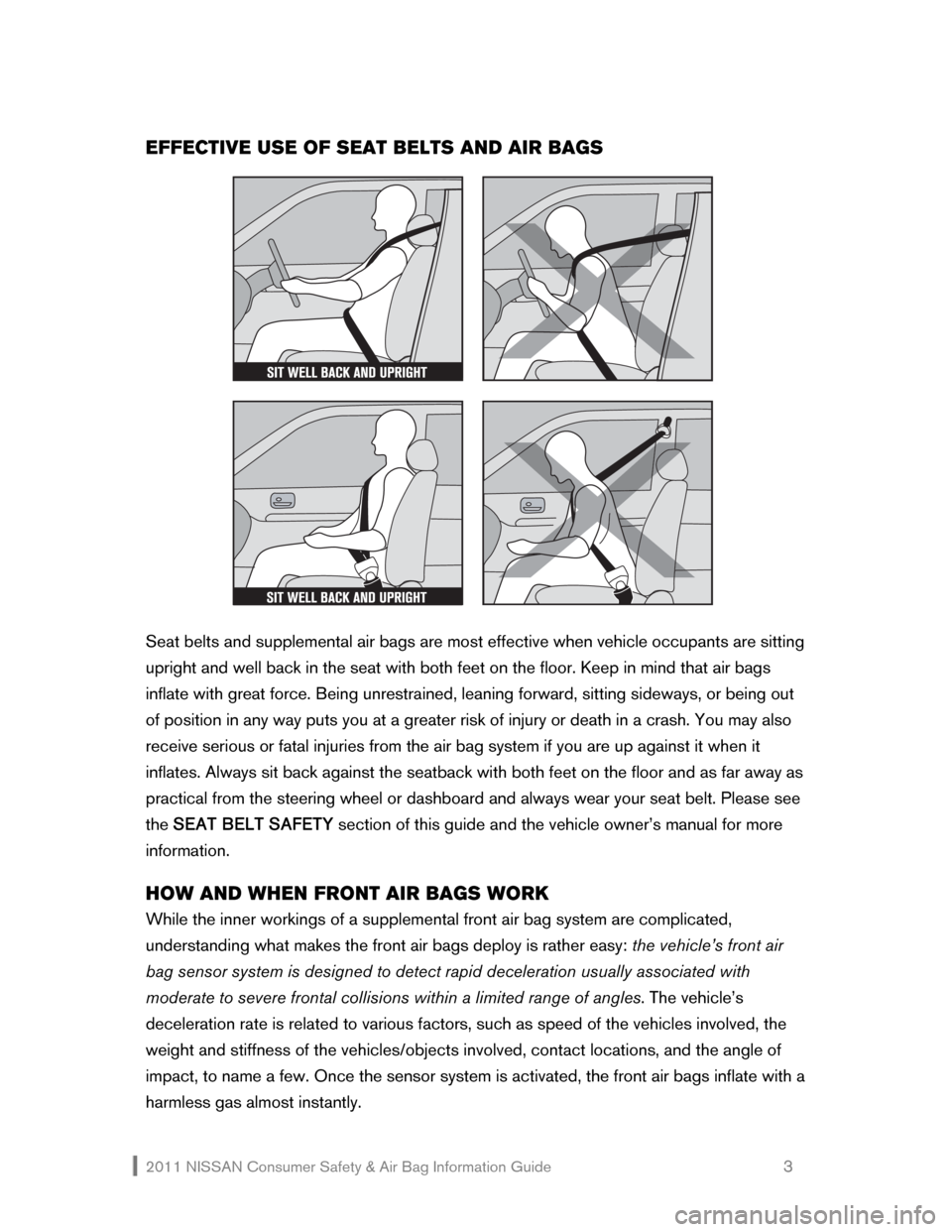 NISSAN ROGUE 2011 1.G Consumer Safety Air Bag Information Guide 2011 NISSAN Consumer Safety & Air Bag Information Guide                                                       3  EFFECTIVE USE OF SEAT BELTS AND AIR BAGS        Seat belts and supplemental air bags ar