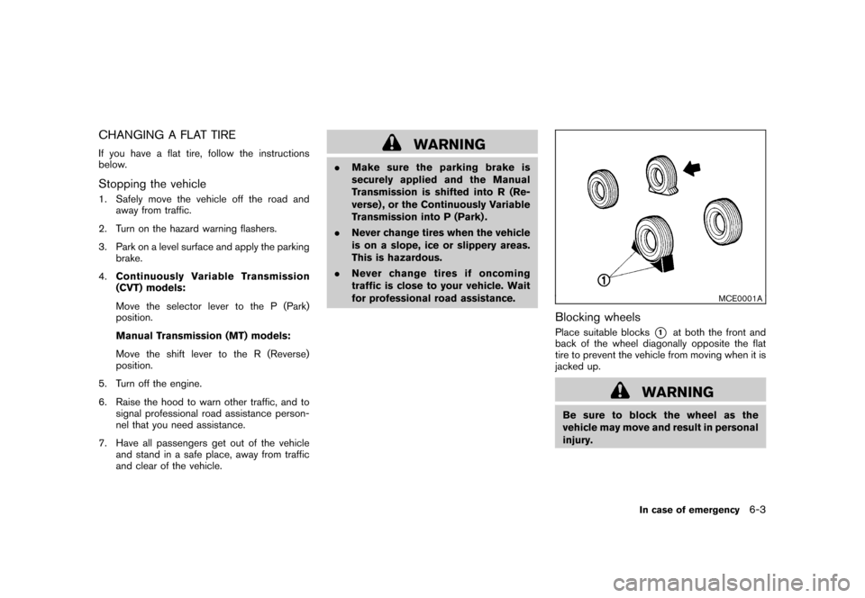 "NISSAN CUBE 2011 3.G Owners Manual Black plate (249,1) Model ""Z12-D"" EDITED: 2010/ 9/ 27 CHANGING A FLAT TIREIf you have a flat tire, follow the instructions below.Stopping the vehicle1. Safely move the vehicle off the road andaway fro"