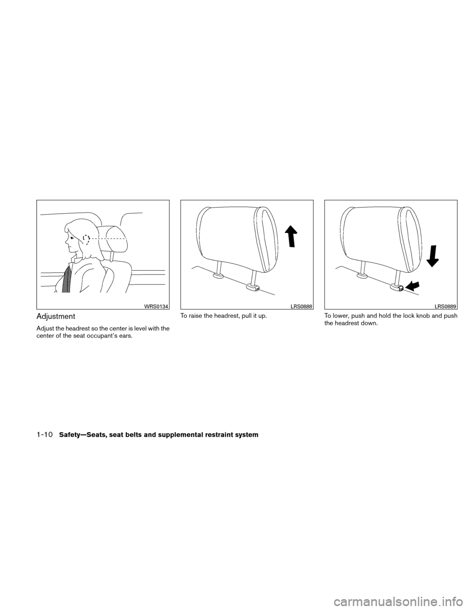 NISSAN VERSA HATCHBACK 2011 1.G Owners Manual Adjustment Adjust the headrest so the center is level with the center of the seat occupant's ears.To raise the headrest, pull it up. To lower, push and hold the lock knob and push the headrest down.