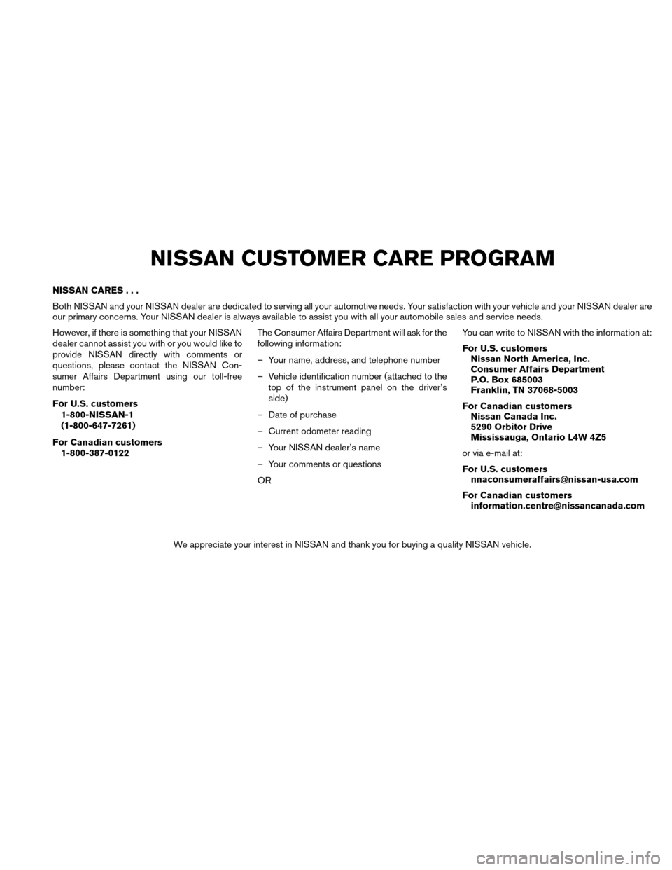 NISSAN VERSA HATCHBACK 2011 1.G Owners Manual NISSAN CARES... Both NISSAN and your NISSAN dealer are dedicated to serving all your automotive needs. Your satisfaction with your vehicle and your NISSAN dealer are our primary concerns. Your NISSAN