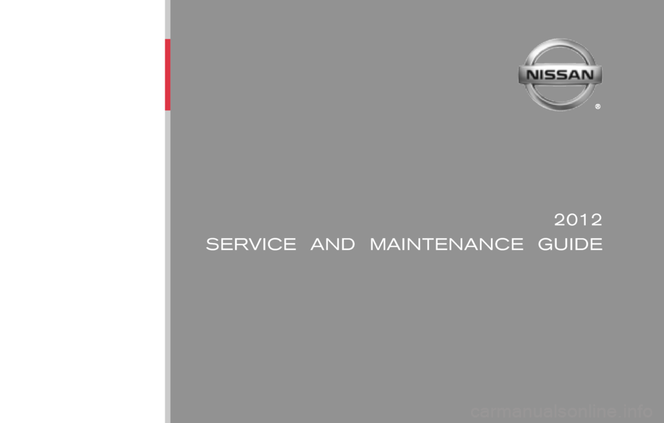 NISSAN VERSA 2012 1.G Service And Maintenance Guide 2012 SERVICE  AND  MAINTENANCE  GUIDE Nissan,  the Nissan logo,  and Nissan model names are Nissan trademarks. ©2011 Nissan North America,  Inc. All rights reserved.Publication No.: MB2E NALLU2 Print