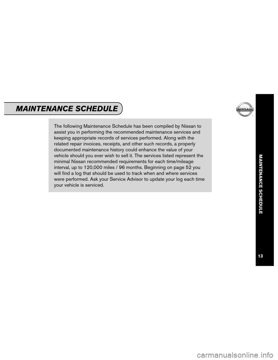 NISSAN ALTIMA COUPE 2012 D32 / 4.G Service And Maintenance Guide The following Maintenance Schedule has been compiled by Nissan to assist you in performing the recommended maintenance services and keeping appropriate records of services performed. Along with the re