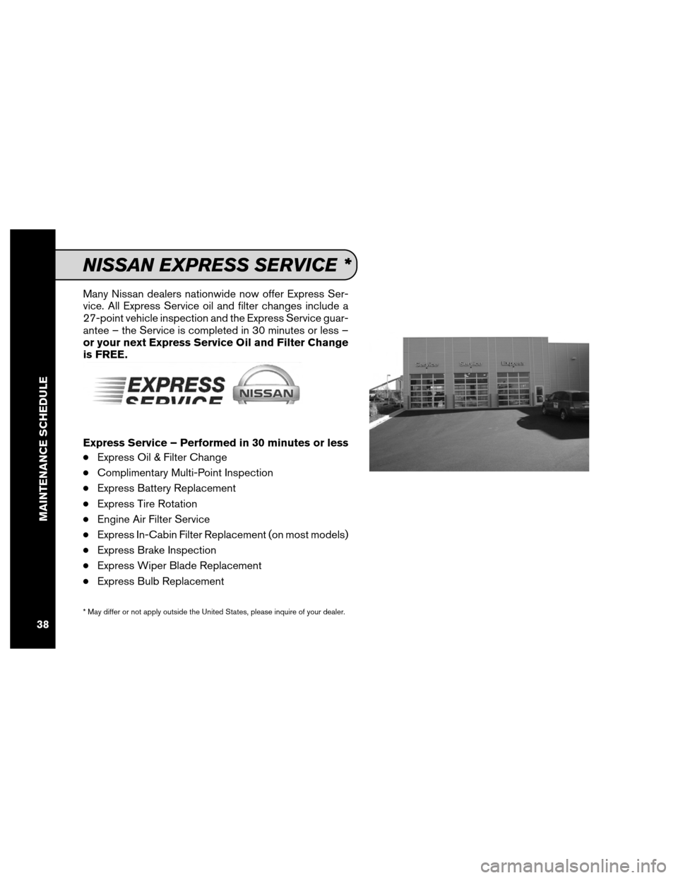 NISSAN SENTRA 2012 B16 / 6.G Service And Maintenance Guide Many Nissan dealers nationwide now offer Express Ser- vice. All Express Service oil and filter changes include a 27-point vehicle inspection and the Express Service guar- antee – the Service is comp