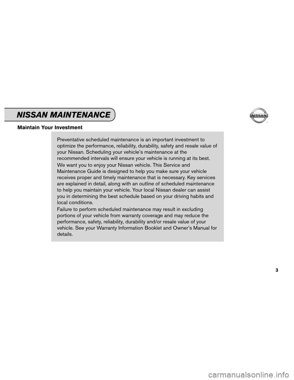 NISSAN VERSA 2012 1.G Service And Maintenance Guide Maintain Your InvestmentPreventative scheduled maintenance is an important investment to optimize the performance, reliability, durability, safety and resale value of your Nissan. Scheduling your vehi