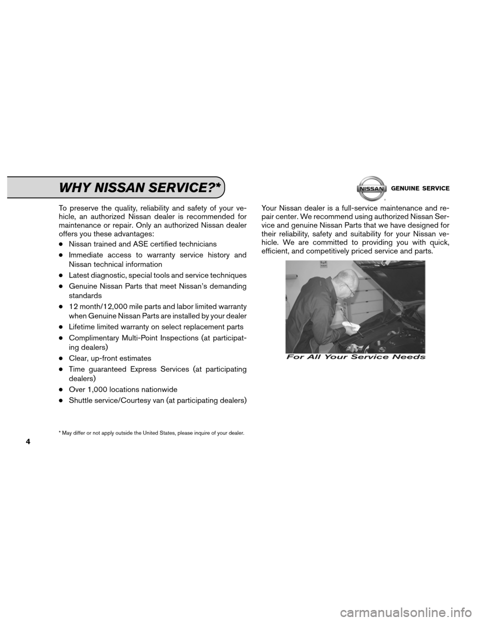 NISSAN VERSA 2012 1.G Service And Maintenance Guide To preserve the quality, reliability and safety of your ve- hicle, an authorized Nissan dealer is recommended for maintenance or repair. Only an authorized Nissan dealer offers you these advantages: �