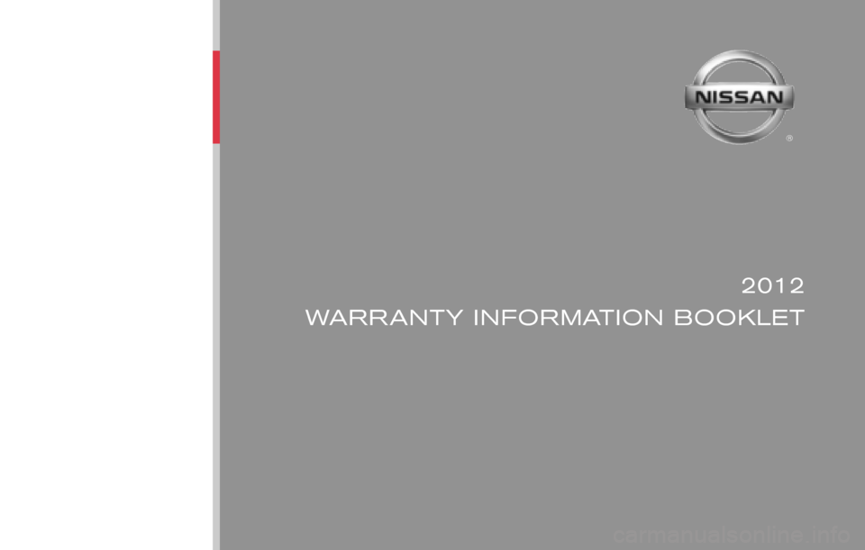 NISSAN VERSA 2012 1.G Warranty Booklet ® 2012 WARRANTY INFORMATION BOOKLET Publication No.: WB2E NALLU1 Printing : July 2011Nissan,  the Nissan logo,  and Nissan model names are Nissan trademarks. ©2011 Nissan North America,  Inc. All ri