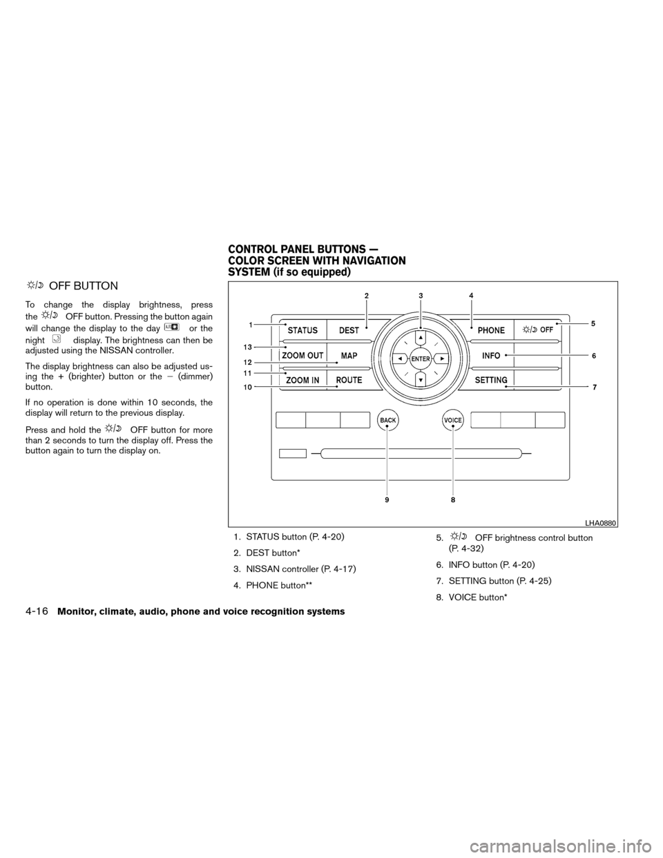 NISSAN ARMADA 2012 1.G Owners Manual OFF BUTTON To change the display brightness, press the OFF button. Pressing the button again will change the display to the day or the night display. The brightness can then be adjusted using the NISS