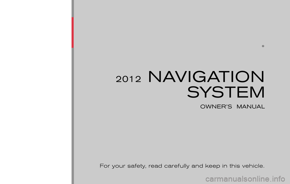 NISSAN NV200 2012 1.G LC Navigation Manual ® 2012 NAVIGATIONSYSTEM OWNER'S  MANUAL For your safety,  read carefully and keep in this vehicle. Printing:  May 2011 Publication  No.: N12E LCNXU0 Printed  in  U.S.A. LCN-D