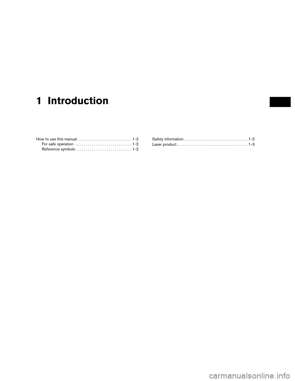 NISSAN NV200 2012 1.G LC Navigation Manual 1 Introduction How to use this manual............................1-2 For safe operation ..............................1-2 Reference symbols .............................1-2 Safety information ........