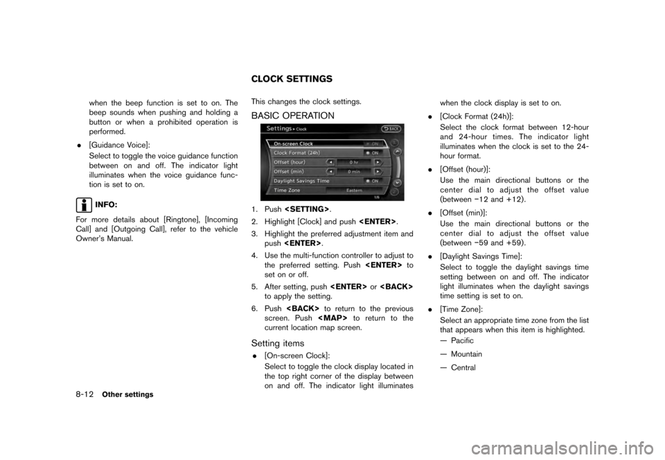 NISSAN MAXIMA 2012 A35 / 7.G 08IT Navigation Manual Black plate (168,1) [ Edit: 2011/ 6/ 13 Model: 08NJ-N ] 8-12 Other settings when the beep function is set to on. The beep sounds when pushing and holding a button or when a prohibited operation is per