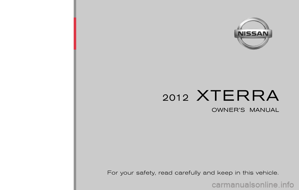 NISSAN XTERRA 2012 N50 / 2.G Owners Manual ® 2012  XTERRA OWNER'S  MANUAL For your safety, read carefully and keep in this vehicle. 2012 NISSAN XTERRA N50-D N50-D Printing : August  2011 (14) Publication  No.:  Printed  in  U.S.A. OM2E 0N50