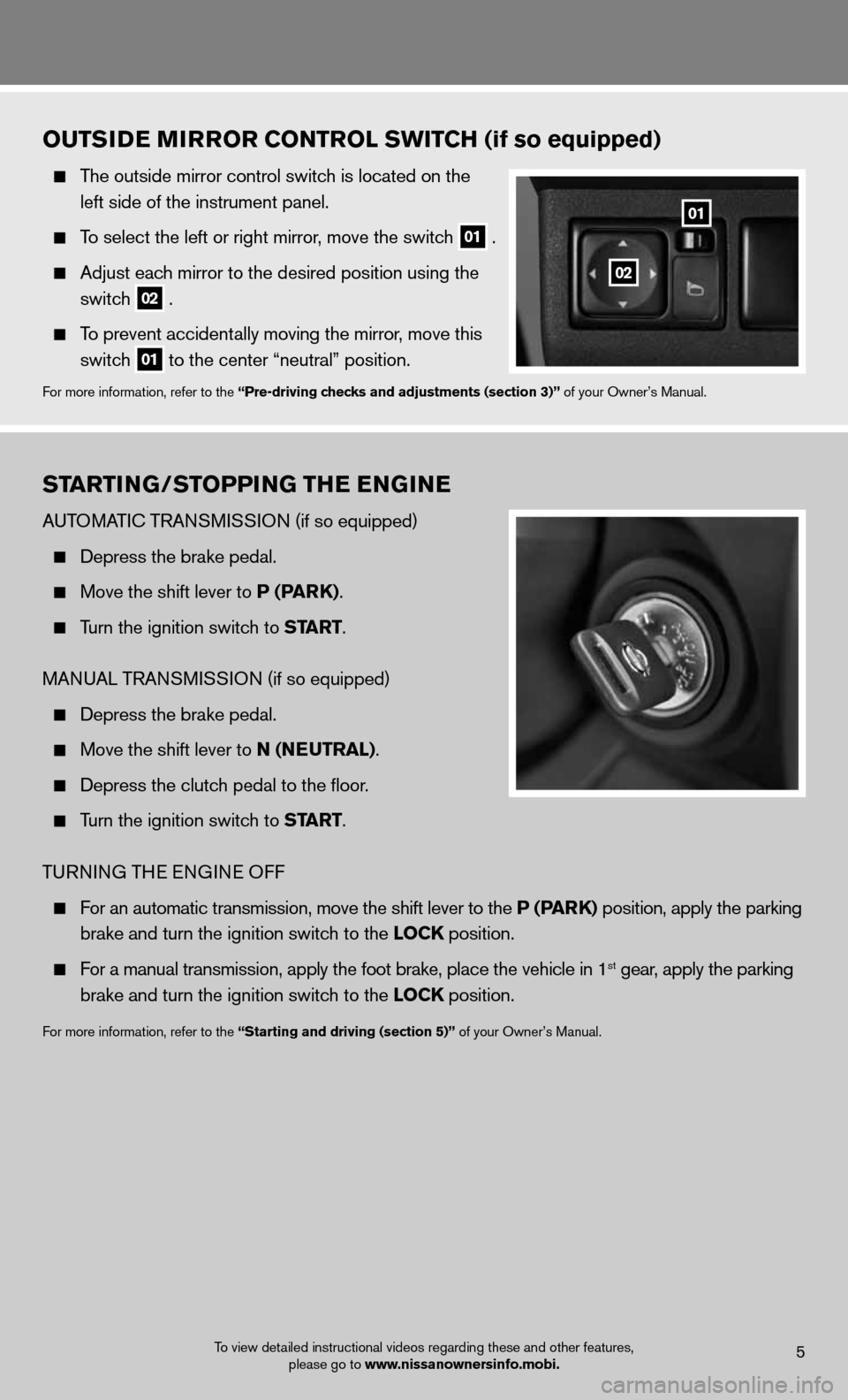 NISSAN XTERRA 2012 N50 / 2.G Quick Reference Guide startinG/stoPPin G tHE EnG in E AuTOMATic TRAn SMiSS iO n (if so equipped)       Depress the brake pedal.        Move the shift lever to P (P arK).      Turn the ignition switch to start.    MAnu AL T