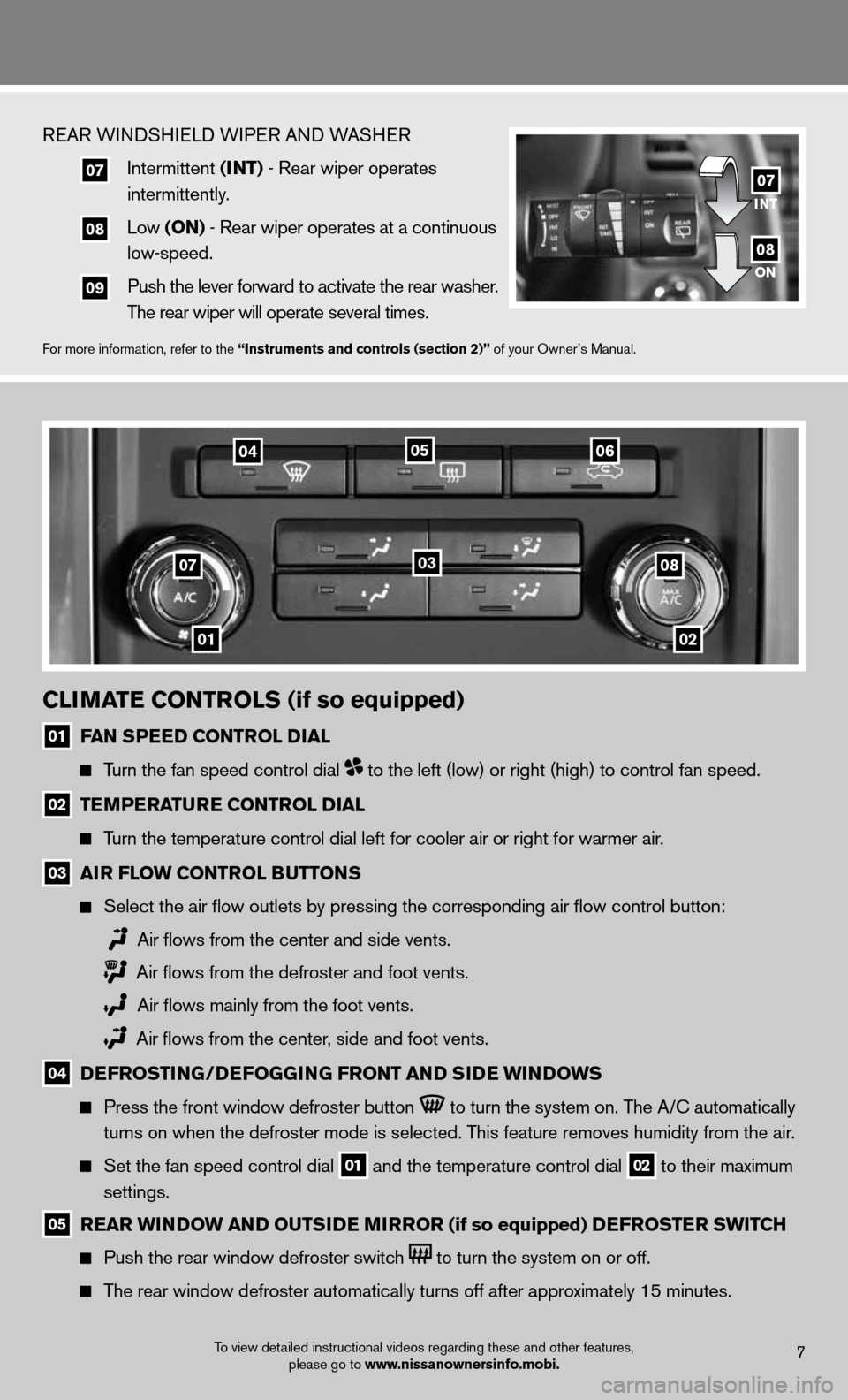 NISSAN XTERRA 2012 N50 / 2.G Quick Reference Guide 01 07 02 08 04 03 0506 ClimatE Controls (if so equipped) 01 fan s PEED Control D ial      Turn the fan speed control dial  to the left (low) or right (high) to control fan speed.   02 tE mPE ratur E C