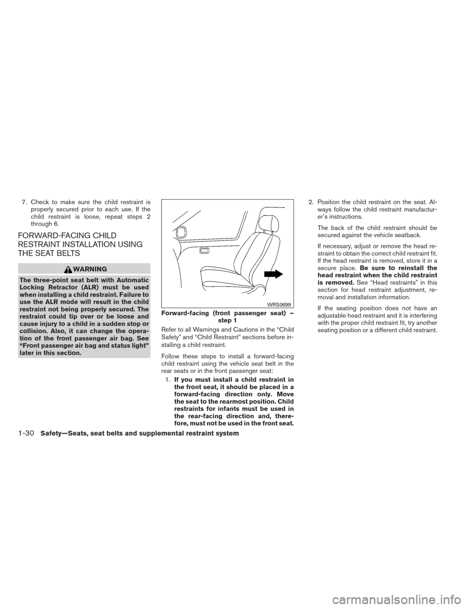 NISSAN ALTIMA 2013 L33 / 5.G Service Manual 7. Check to make sure the child restraint isproperly secured prior to each use. If the child restraint is loose, repeat steps 2 through 6. FORWARD-FACING CHILD RESTRAINT INSTALLATION USING THE SEAT BE