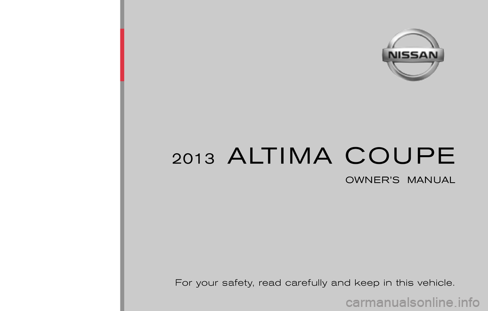 NISSAN ALTIMA COUPE 2013 D32 / 4.G Owners Manual ® 2013  ALTIMA COUPE OWNER'S  MANUAL For your safety, read carefully and keep in this vehicle. 2013 NISSAN ALTIMA COUPE L32-D L32-D Printing : June 2012 (21) Publication  No.: OM0E 0L32U2   Printed