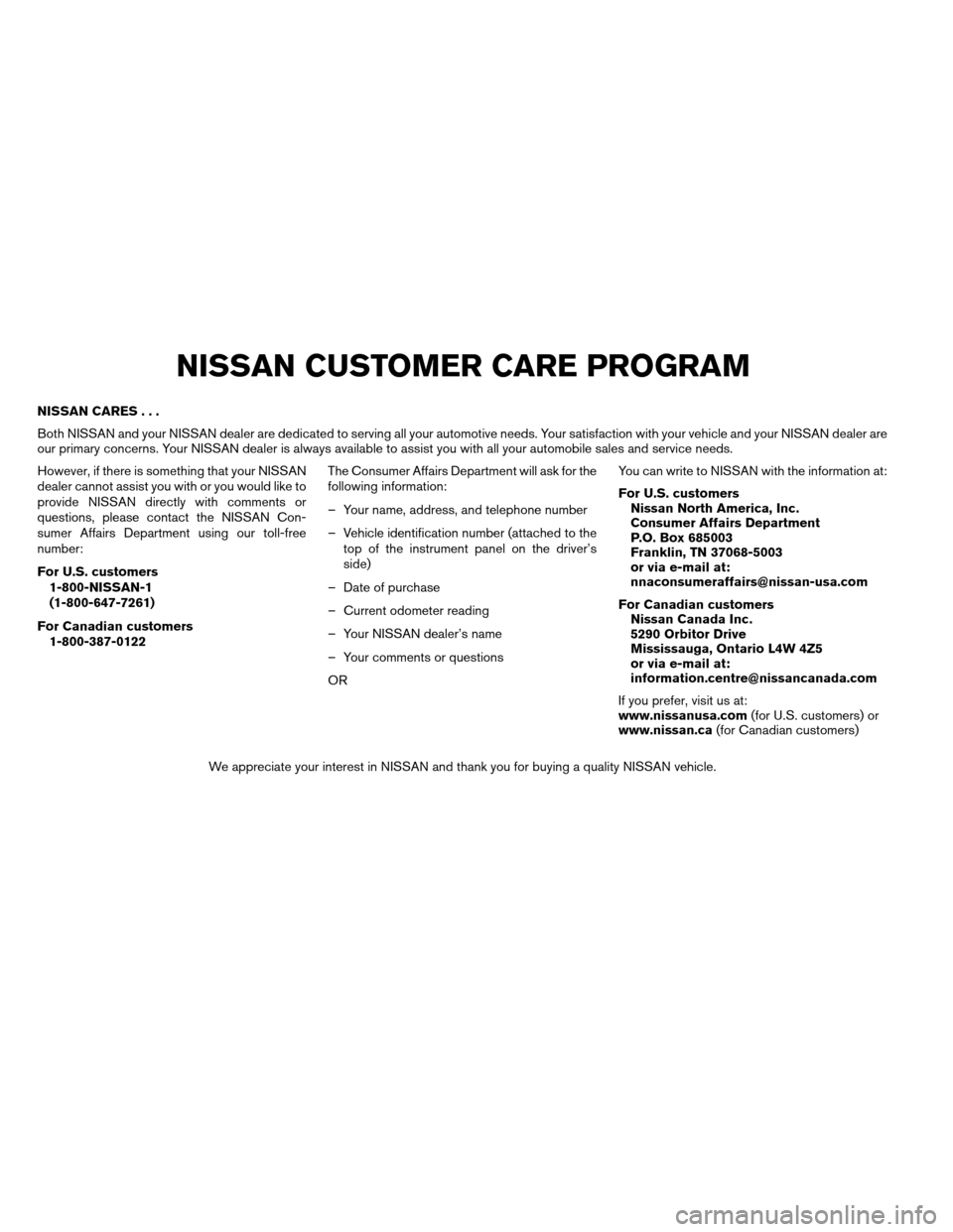 NISSAN ALTIMA COUPE 2013 D32 / 4.G Owners Manual NISSAN CARES... Both NISSAN and your NISSAN dealer are dedicated to serving all your automotive needs. Your satisfaction with your vehicle and your NISSAN dealer are our primary concerns. Your NISSAN