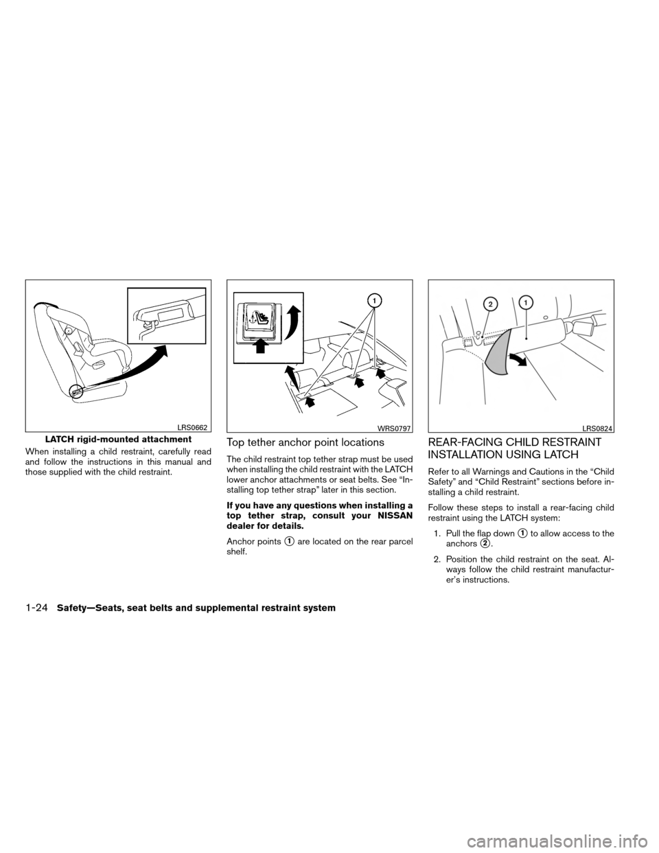 NISSAN ALTIMA COUPE 2013 D32 / 4.G Service Manual When installing a child restraint, carefully read and follow the instructions in this manual and those supplied with the child restraint.Top tether anchor point locations The child restraint top tethe