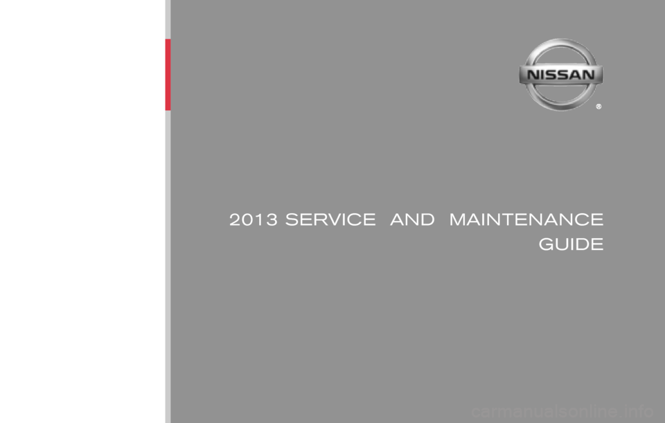 NISSAN MURANO 2013 2.G Service And Maintenance Guide 2013 SERVICE  AND  MAINTENANCE    GUIDE Nissan,  the Nissan logo,  and Nissan model names are Nissan trademarks. ©2012 Nissan North America,  Inc. All rights reserved.Publication No.: MB3E NALLU2 Pri