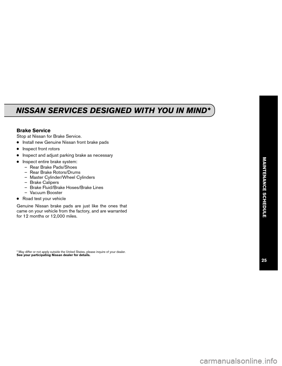 NISSAN ALTIMA COUPE 2013 D32 / 4.G Service And Maintenance Guide Brake Service Stop at Nissan for Brake Service. ●Install new Genuine Nissan front brake pads ●Inspect front rotors ●Inspect and adjust parking brake as necessary ●Inspect entire brake system:�