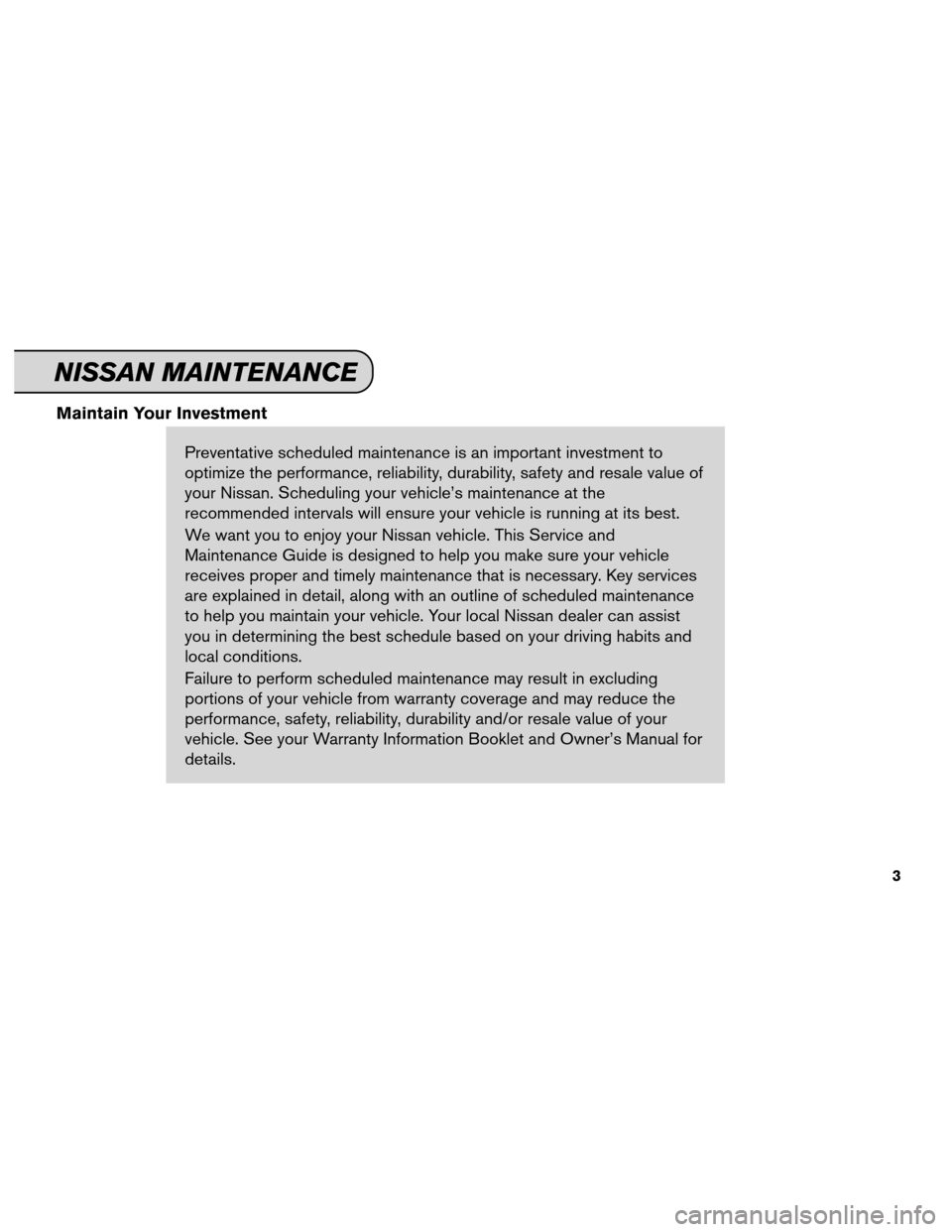 NISSAN MURANO 2013 2.G Service And Maintenance Guide Maintain Your InvestmentPreventative scheduled maintenance is an important investment to optimize the performance, reliability, durability, safety and resale value of your Nissan. Scheduling your vehi