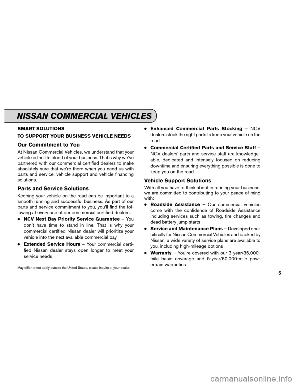 NISSAN MURANO 2013 2.G Service And Maintenance Guide SMART SOLUTIONS TO SUPPORT YOUR BUSINESS VEHICLE NEEDS Our Commitment to You At Nissan Commercial Vehicles, we understand that your vehicle is the life blood of your business. That's why we've par