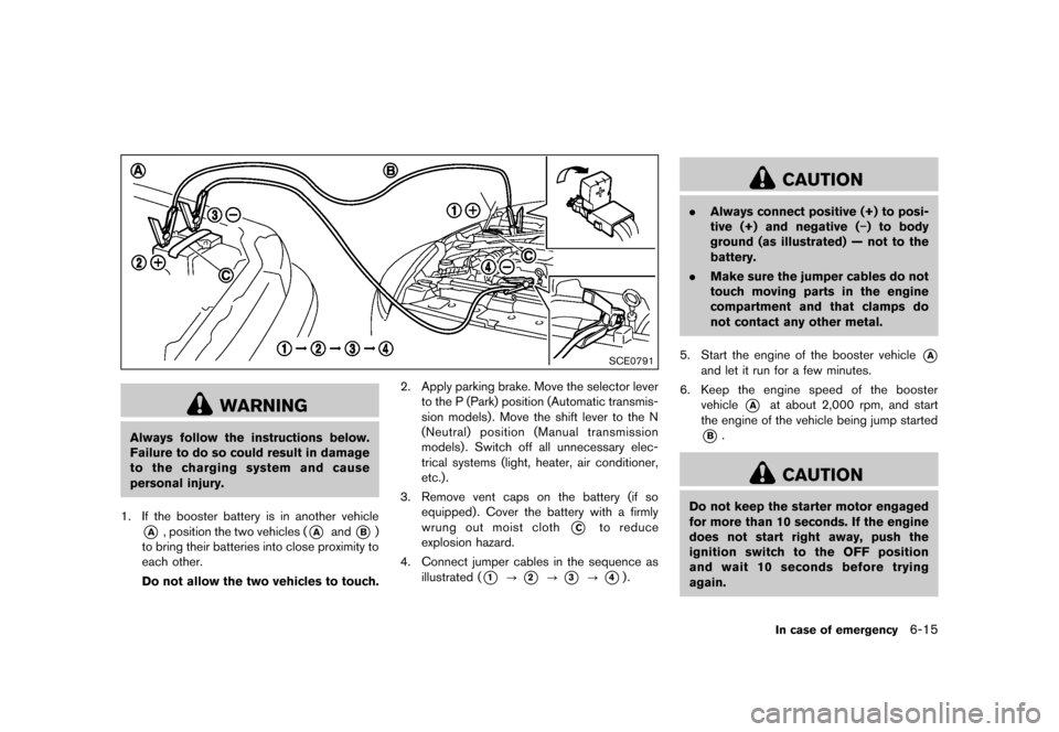 NISSAN 370Z COUPE 2013 Z34 Owners Manual Black plate (333,1) [ Edit: 2012/ 4/ 11 Model: Z34-D ] SCE0791 WARNING Always follow the instructions below. Failure to do so could result in damage to the charging system and cause personal injury. 1
