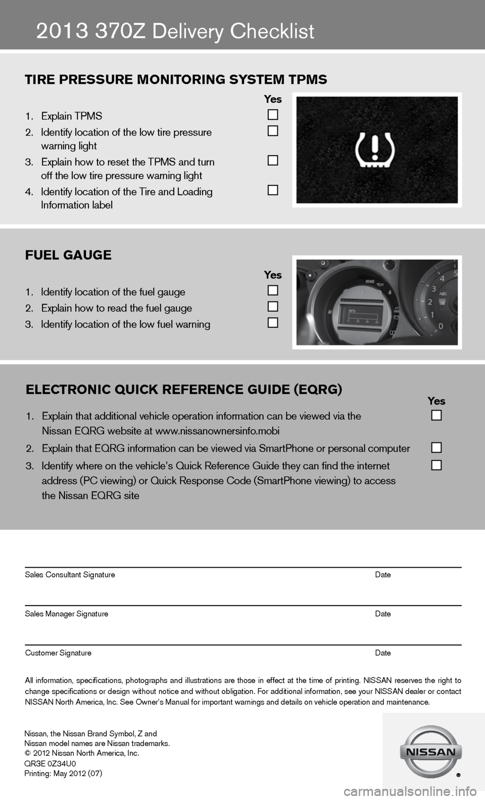 NISSAN 370Z ROADSTER 2013 Z34 Quick Reference Guide TIRE PRESSURE MONITORING SYSTEM TPMS              Yes 1.  Explain \bPMS       2. Iden\fify loca\fion o\mf \fhe low \fire pres\msure       warning ligh\f     3.  Explain how \fo rese\m\f \fhe \bPMS and