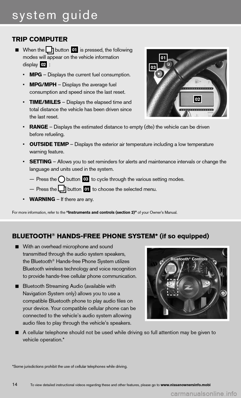 NISSAN 370Z ROADSTER 2013 Z34 Quick Reference Guide 14 TRIP COMPUTER   When \fhe   bu\f\fon  01 is pressed, \fhe fol\mlowing      modes will appear o\mn \fhe vehicle infor\mma\fion      display   02 :      • MPG – Displays \fhe cur\mren\f fuel cons