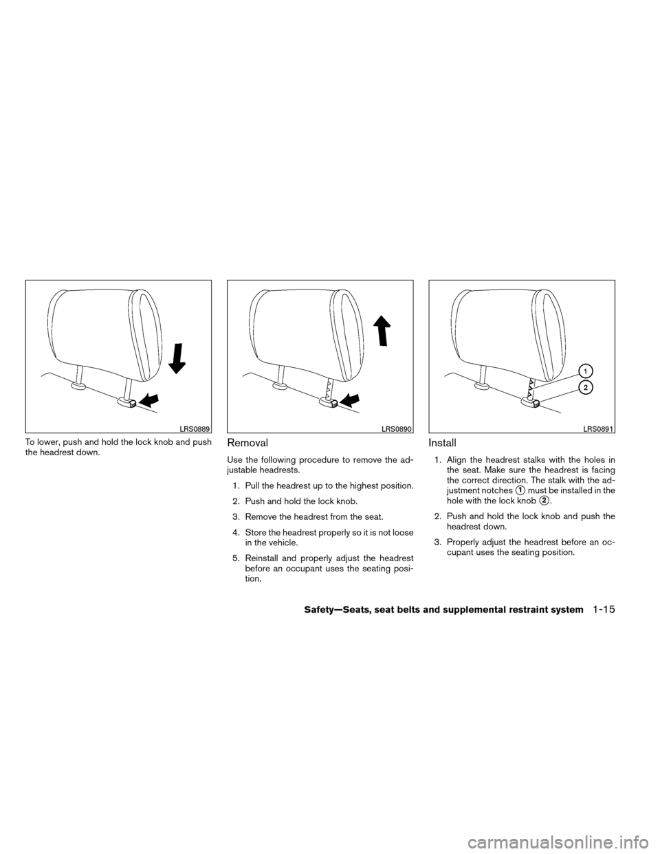 NISSAN ARMADA 2013 1.G Owners Guide To lower, push and hold the lock knob and push the headrest down.Removal Use the following procedure to remove the ad- justable headrests.1. Pull the headrest up to the highest position. 2. Push and h
