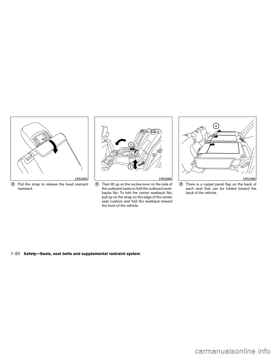NISSAN ARMADA 2013 1.G Owners Guide 2Pull the strap to release the head restraint rearward.3Then lift up on the recline lever on the side of the outboard seats to fold the outboard seat- backs flat. To fold the center seatback flat, p