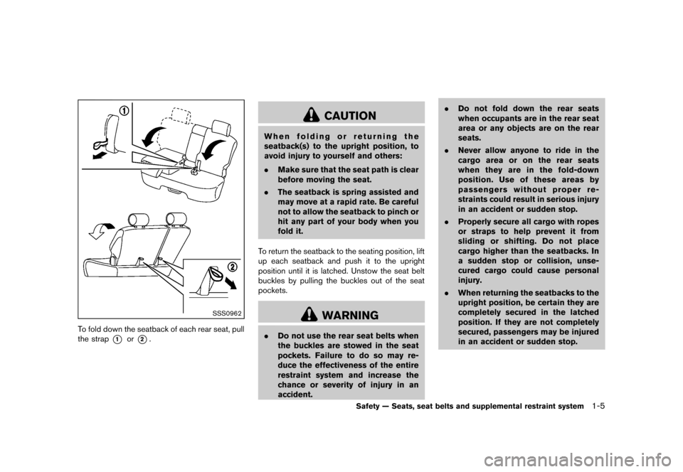 NISSAN CUBE 2013 3.G Owners Manual Black plate (21,1) [ Edit: 2012/ 7/ 19 Model: Z12-D ] SSS0962 To fold down the seatback of each rear seat, pull the strap *1or*2. CAUTION When folding or returning the seatback(s) to the upright posit