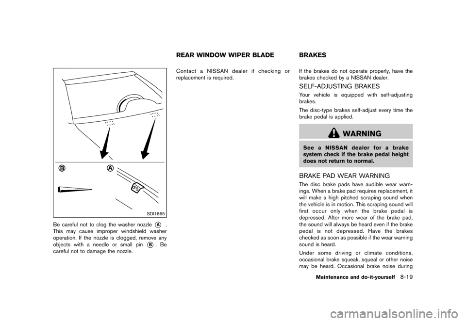 NISSAN CUBE 2013 3.G Owners Manual Black plate (279,1) [ Edit: 2012/ 7/ 19 Model: Z12-D ] SDI1865 Be careful not to clog the washer nozzle*A. This may cause improper windshield washer operation. If the nozzle is clogged, remove any obj