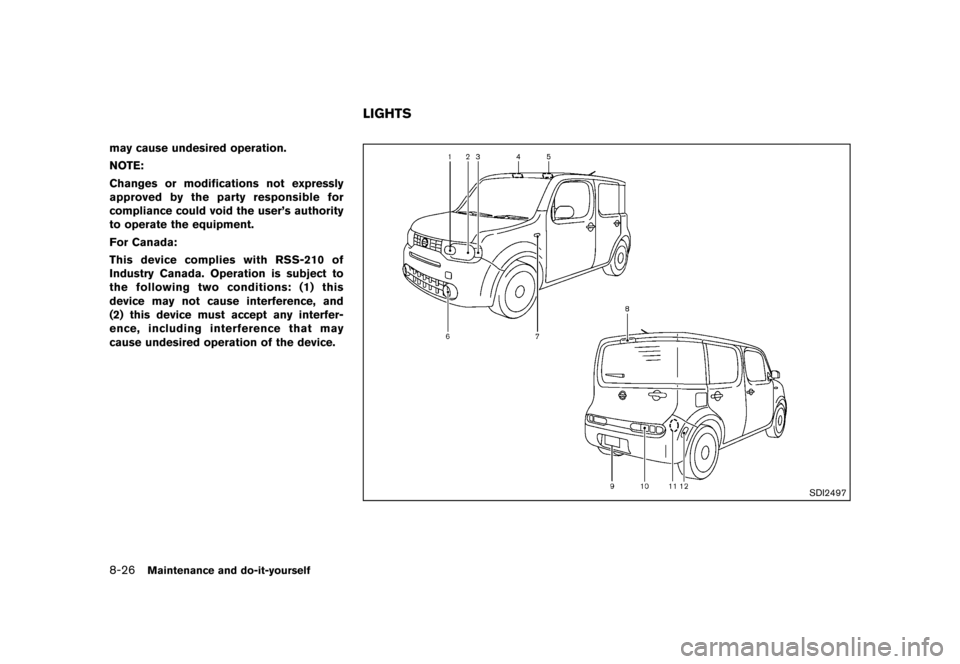 NISSAN CUBE 2013 3.G Owners Manual Black plate (286,1) [ Edit: 2012/ 7/ 19 Model: Z12-D ] 8-26Maintenance and do-it-yourself may cause undesired operation. NOTE: Changes or modifications not expressly approved by the party responsible