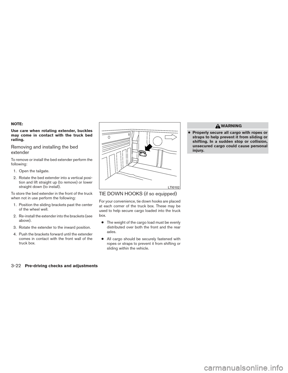 NISSAN FRONTIER 2013 D40 / 2.G Owners Manual NOTE: Use care when rotating extender, buckles may come in contact with the truck bed railing. Removing and installing the bed extender To remove or install the bed extender perform the following:1. O